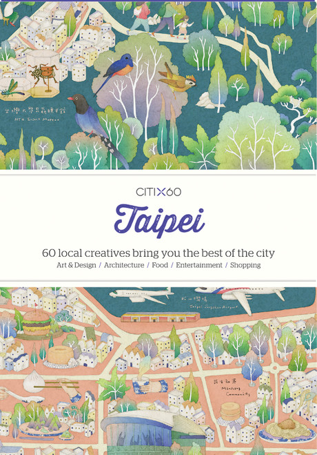 CITIx60 City Guides - Taipei (Updated Edition): 60 local creatives bring you the best of the city