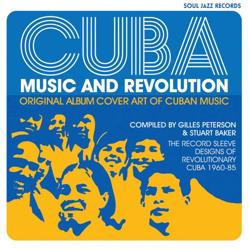 Cuba: Music and Revolution: Original Album Cover Art of Cuban Music, The Record Sleeve Designs of Revolutionary Cuba 1960-85