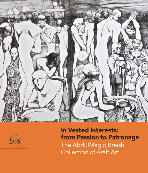 In Vested Interests: from Passion to Patronage : The AbdulMagid Breish Collection of Arab Art