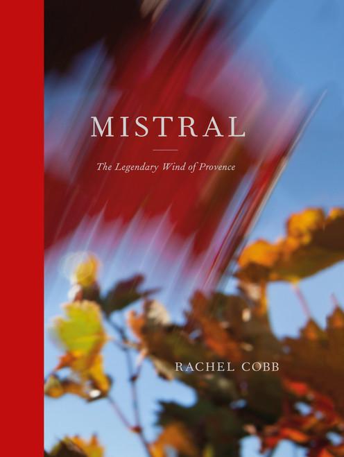Rachel Cobb: Mistral: The Legendary Wind of Provence