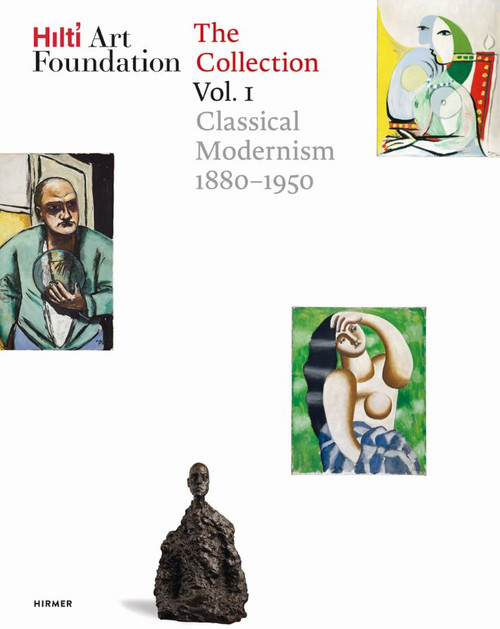 Hilti Art Foundation. The Collection: Vol. I: Classical Modernism. 1880–1950