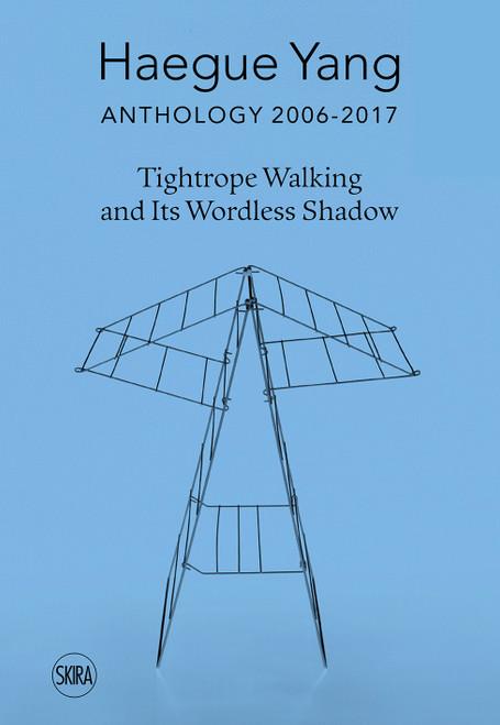 Haegue Yang: Anthology 2006–2018: Tightrope Walking and Its Wordless Shadow