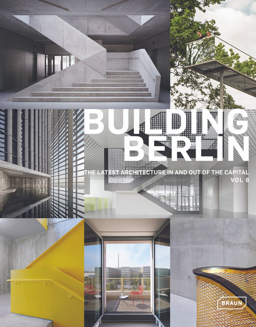 Building Berlin, Vol. 8: The latest architecture in and out of the capital