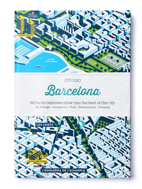 CITIx60 City Guides - Barcelona: 60 local creatives bring you the best of the city