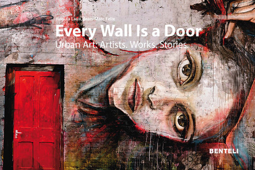 Every Wall is a Door: Urban Art: Artists. Works. Stories.