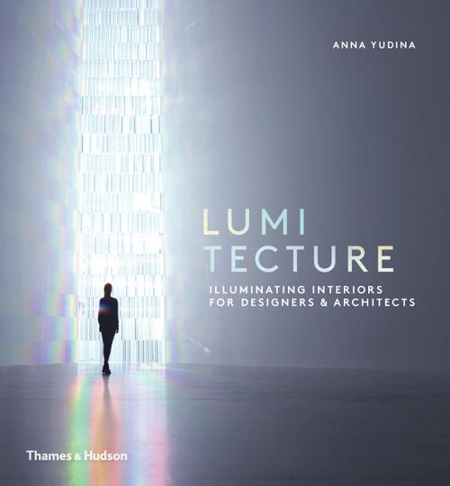 Lumitecture: Illuminating Interiors for Designers & Architects