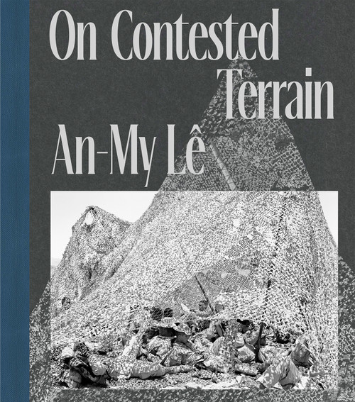 An-My Lê: On Contested Terrain