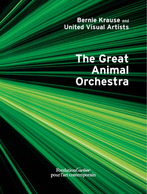 Bernie Krause and United Visual Artists, The Great Animal Orchestra