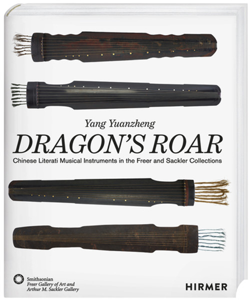 The Dragon's Roar: Chinese Literati Musical Intruments in the Freer and Sackler Collections