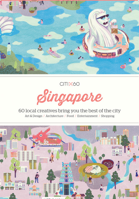 CITIx60 City Guides - Singapore: 60 local creatives bring you the best of the city-state