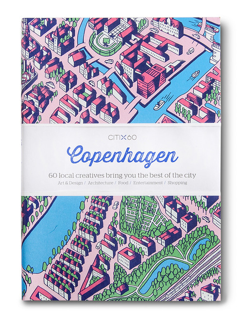 CITIx60 City Guides - Copenhagen: 60 local creatives bring you the best of the city