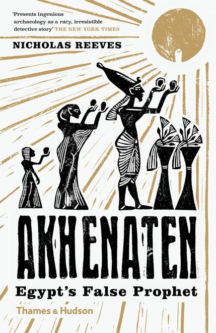 Akhenaten: Egypt's False Prophet
