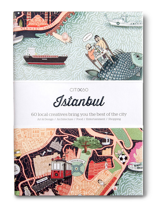 CITIx60 City Guides - Istanbul: 60 local creatives bring you the best of the city