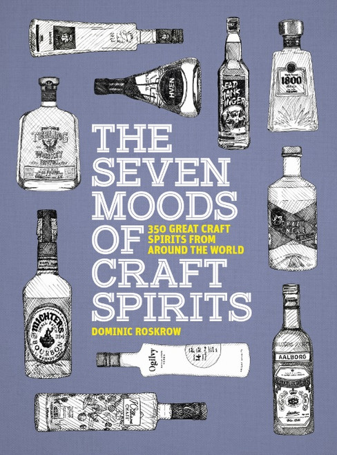 The Seven Moods of Craft Spirits: 350 Great Craft Spirits from Around the World