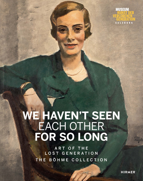 We Haven't Seen Each Other for So Long: Art of the Lost Generation. The Böhme Collection