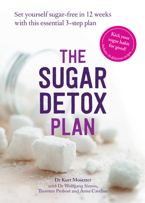 The Sugar Detox Plan: Set yourself sugar-free in 12 weeks with this essential 3-step plan