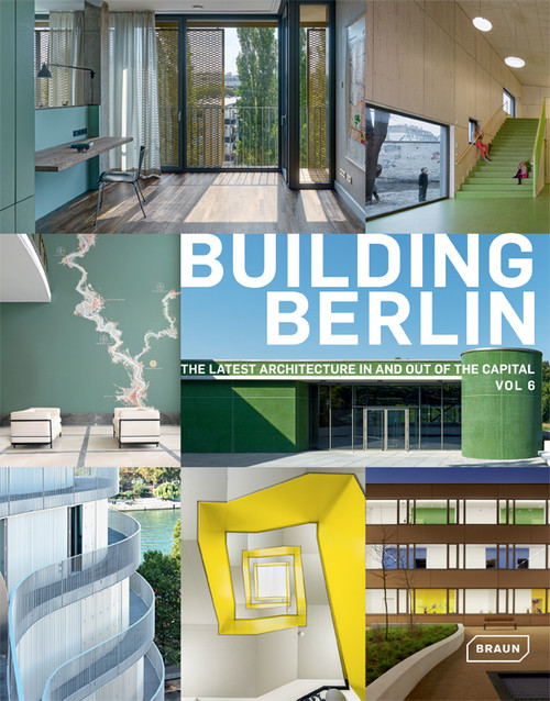 Building Berlin: The Latest Architecture In and Out of the Capital, Vol 7