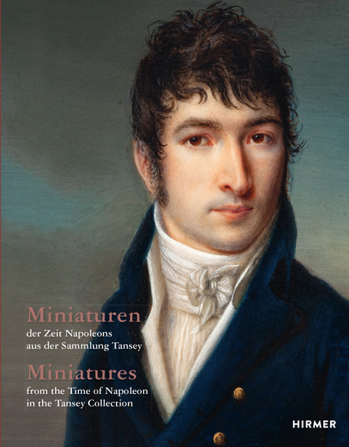 Miniatures (Bilingual edition): from the Time of Napoleon in the Tansey Collection