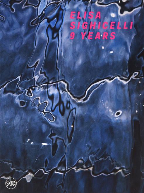 Elisa Sighicelli: 9 Years