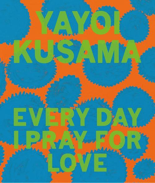 Yayoi Kusama: Every Day I Pray for Love