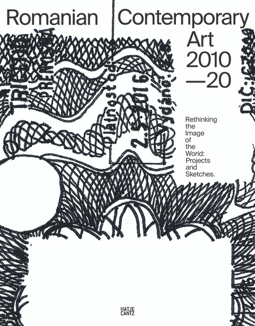 Romanian Contemporary Art 2010–2020: Rethinking the Image of the World: Projects and Sketches