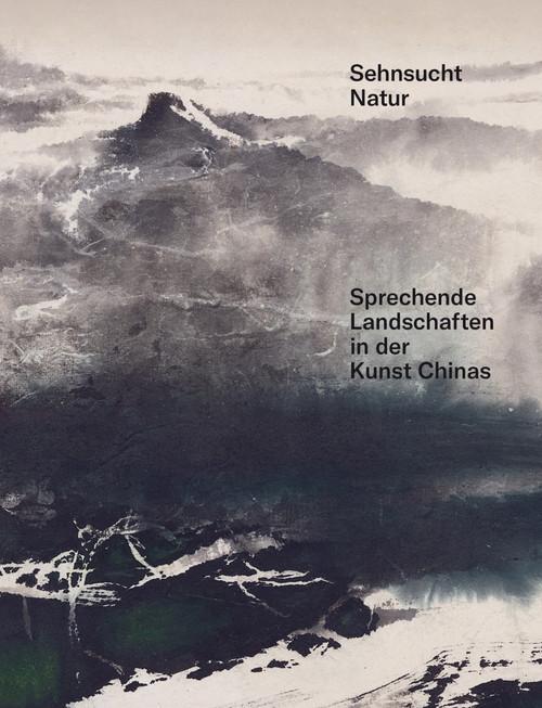 Sehnsucht Natur (German edition): Sprechende Landschaften in der Kunst Chinas