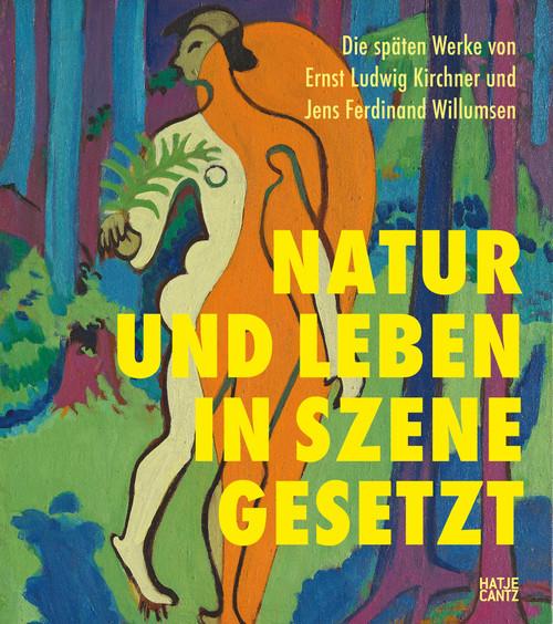 Die späten Werke von Ernst Ludwig Kirchner und Jens Ferdinand Willumsen (German edition): Natur und Leben in Szene gesetzt