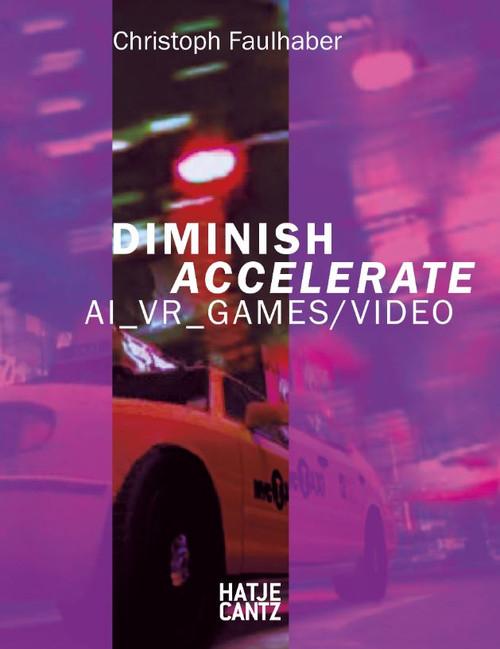 Christoph Faulhaber (bilingual edition): Diminish Accelerate: AI_VR_Games / Video