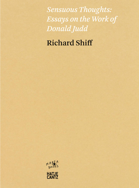 Richard Shiff. Sensuous Thoughts: Essays on the Work of Donald Judd