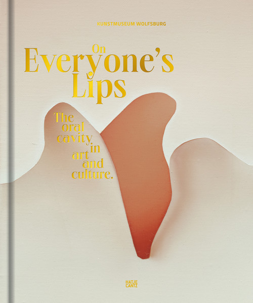 On Everyone's Lips: The Oral Cavity in Art and Culture