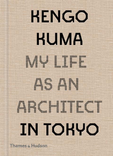 Kengo Kuma: My Life as an Architect in Tokyo