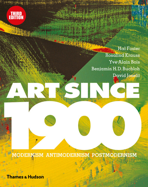 Art Since 1900 : Modernism * Antimodernism * Postmodernism [ 1 Month Order Lead time]