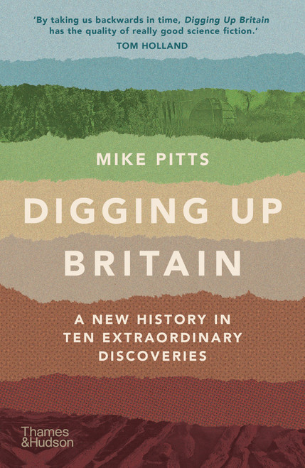 Digging Up Britain: A New History in Ten Extraordinary Discoveries