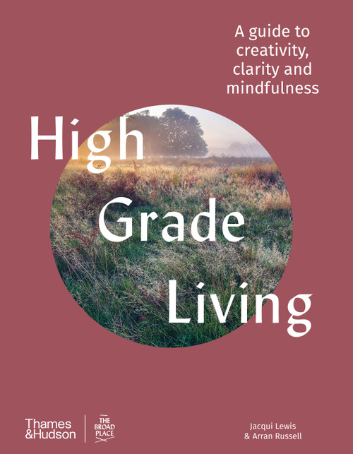 High Grade Living: A guide to creativity, clarity and mindfulness