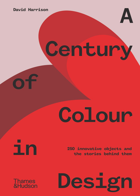 A Century of Colour in Design: 250 innovative objects and the stories behind them