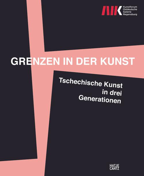Grenzen in der Kunst (Bilingual edition): Tschechische Kunst in drei Generationen