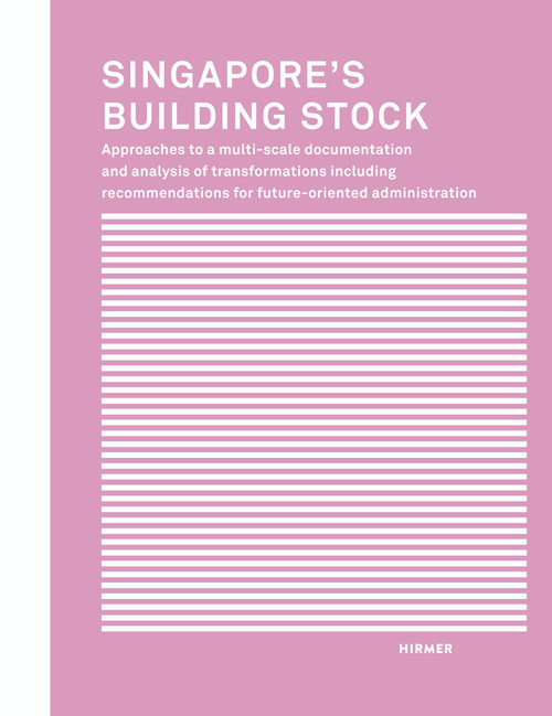 Singapore's Building Stock: Approaches to a multi-scale documentation and analysis transformations