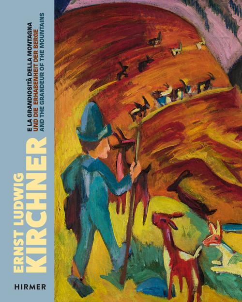 Ernst Ludwig Kirchner : Und die Erhabenheit der Berge / And the Grandeur of the Mountain / E la grandiositá della montagna