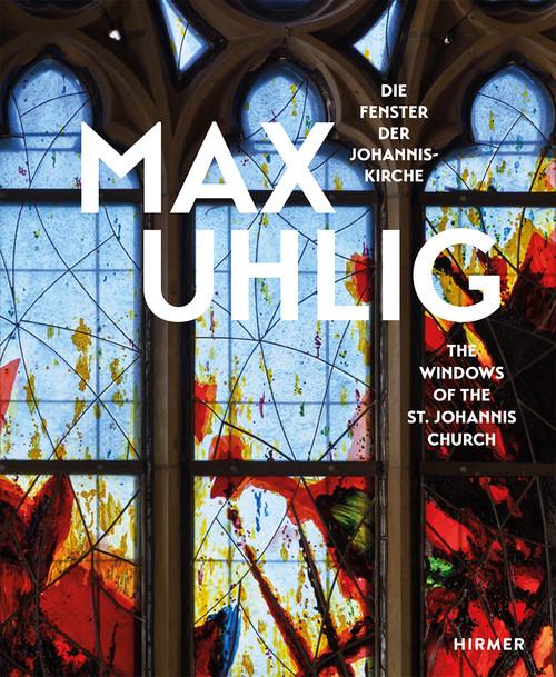 Max Uhlig (Bilingual edition): Die Fenster der Johanniskirche / The Windows of the St. Johannis Church