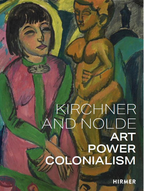 Kirchner and Nolde (Multi-lingual edition): Art. Power. Colonialism
