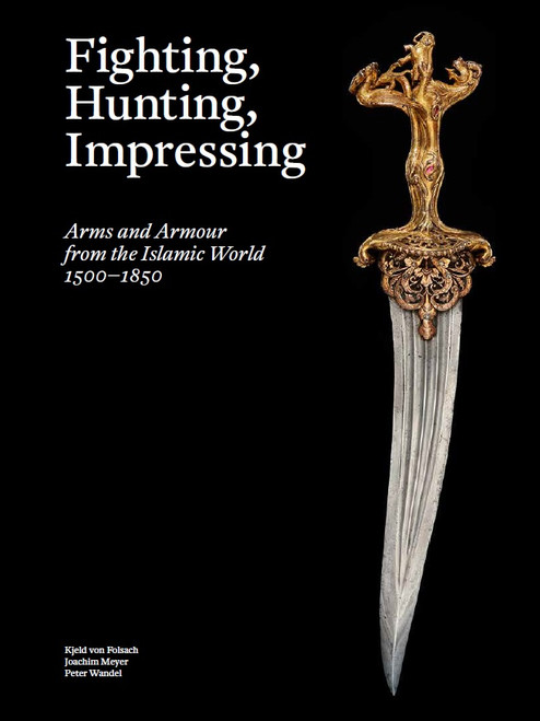 Fighting, Hunting, Impressing: Arms and Armour from the Islamic World 1500-1850