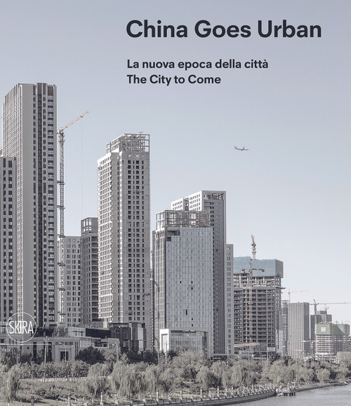 China Goes Urban (Bilingual edition): The City to Come