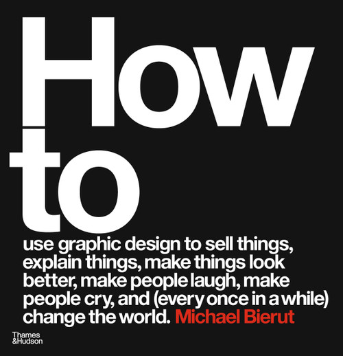 How to use graphic design to sell things, explain things, make things look better, make people laugh, make people cry, and (every once in a while) change the world (Paperback & Revised edition)
