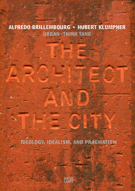 Urban-Think Tank: The Architect and the City: Ideology, Idealism, and Pragmatism