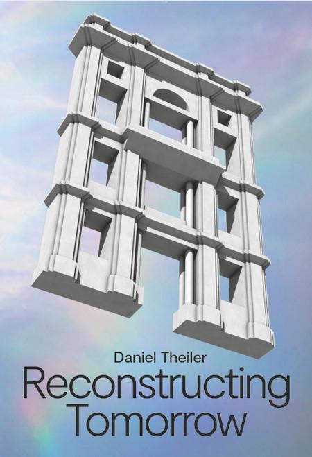 Daniel Theiler: Reconstructing Tomorrow