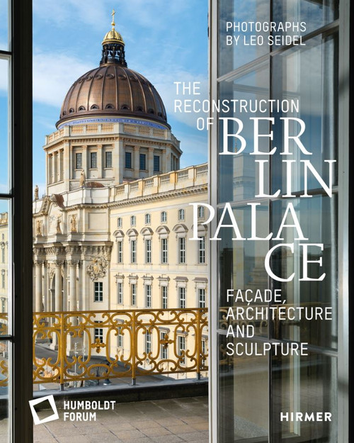 The Reconstruction of Berlin Palace: Façade, Architecture and Sculpture