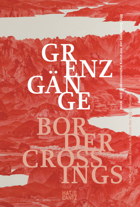 Border Crossings (Bilingual edition): North and South Korean Insights from the Sigg Collection