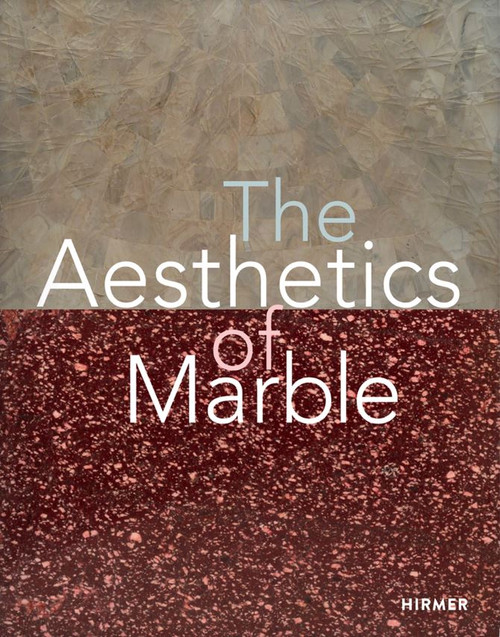 The Aesthetics of Marble : From Late Antiquity to the Present