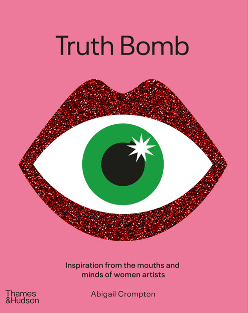 Truth Bomb: Inspirations from the mouths and minds of women artists