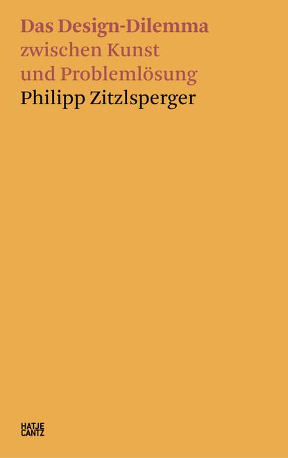 Philipp Zitzlsperger (German edition): Das Design-Dilemma zwischen Kunst und Problemlösung